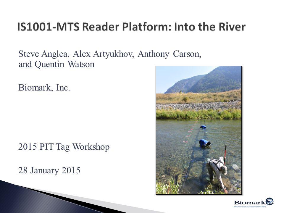 Steve Anglea, Alex Artyukhov, Anthony Carson, and Quentin Watson Biomark, Inc. 2015 PIT Tag Workshop 28 January 2015