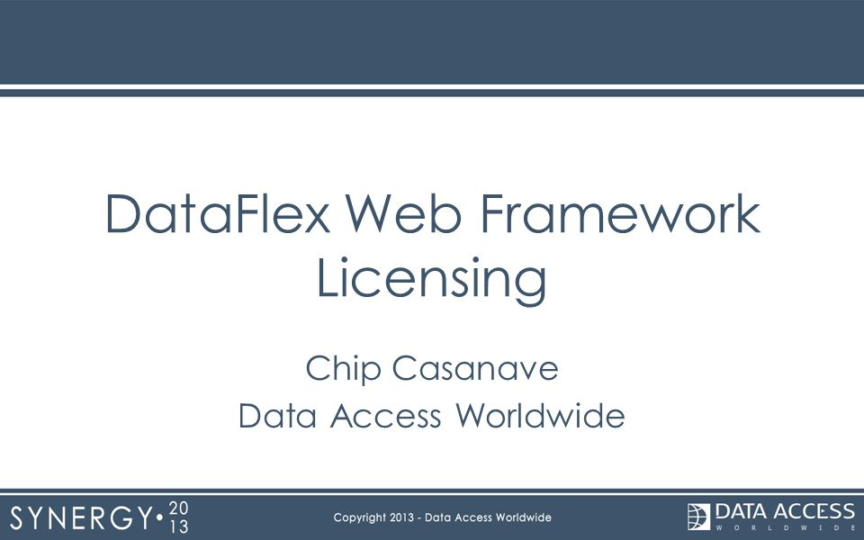 DataFlex Web Framework Licensing Chip Casanave Data Access Worldwide