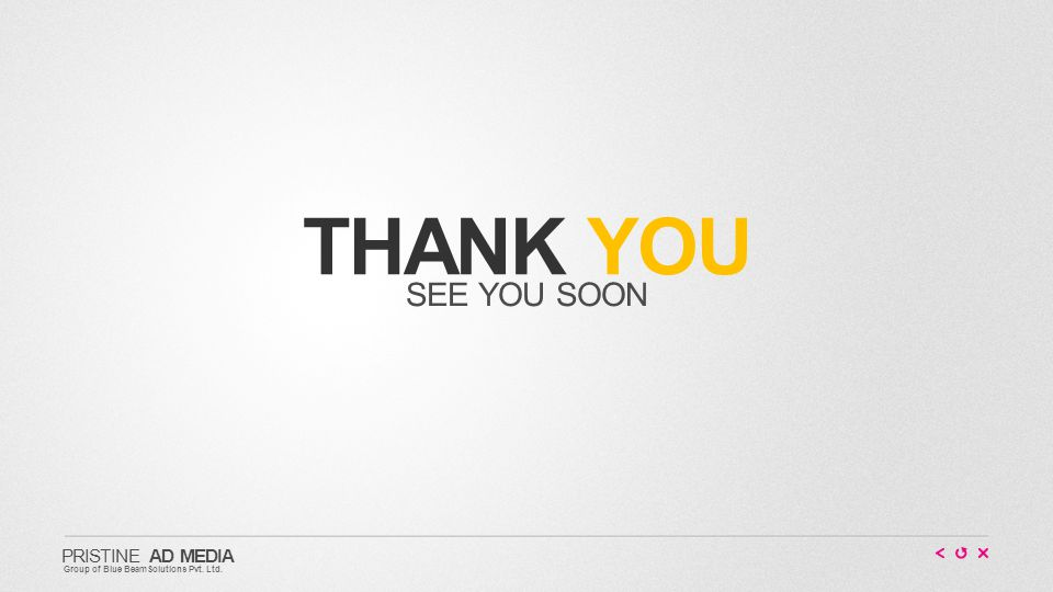 THANK YOU SEE YOU SOON PRISTINE AD MEDIA Group of Blue BeamSolutions Pvt. Ltd.