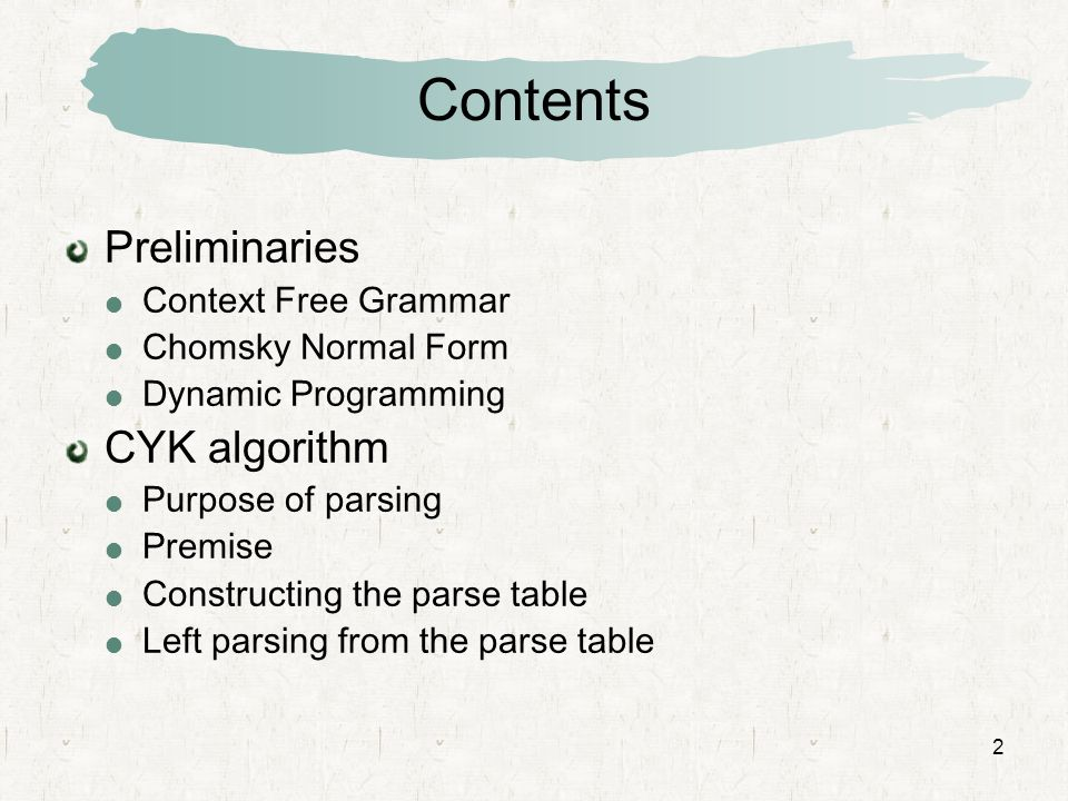 2 Contents Preliminaries  Context Free Grammar  Chomsky Normal Form  Dynamic Programming CYK algorithm  Purpose of parsing  Premise  Constructin