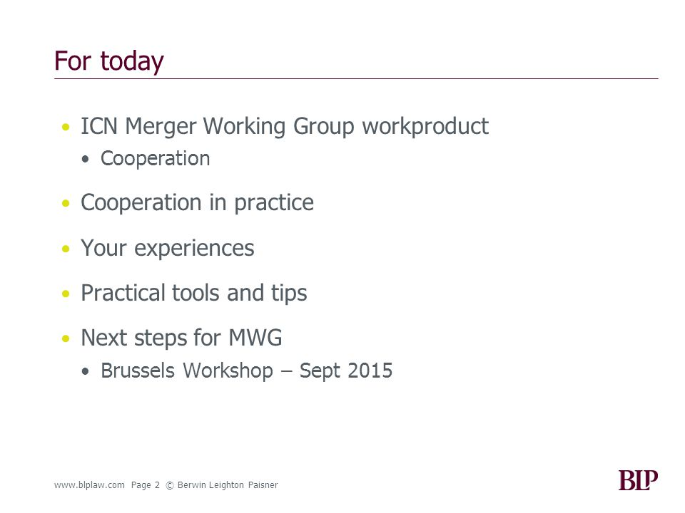 For today ICN Merger Working Group workproduct Cooperation Cooperation in practice Your experiences Practical tools and tips Next steps for MWG Brusse