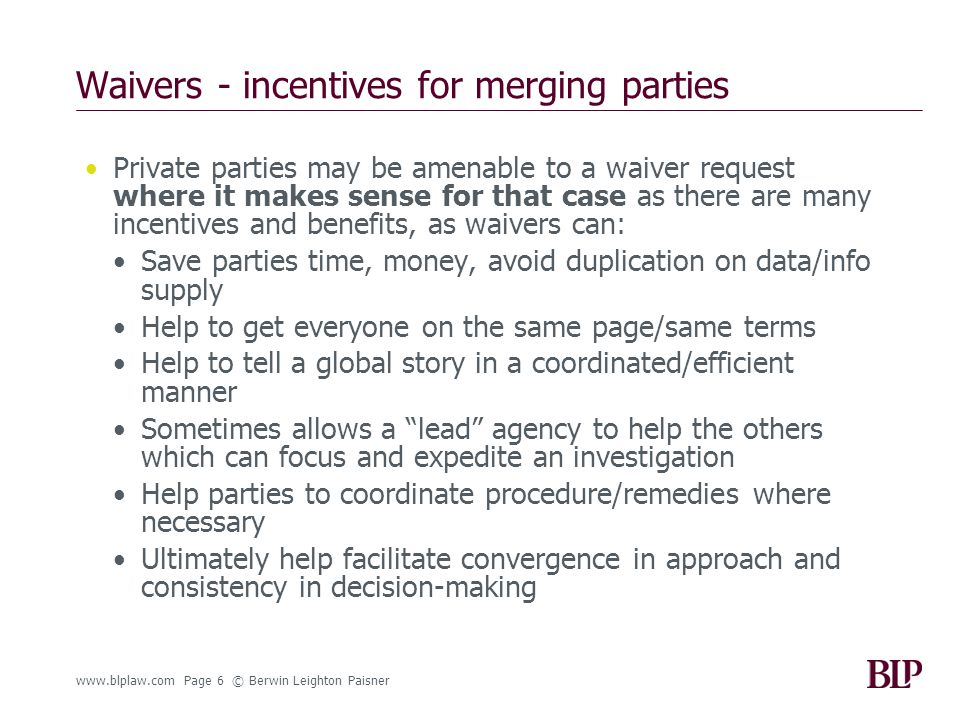 Waivers - disincentives for merging parties But where private parties and their counsel may be hesitant is where we are unsure as to: The position of the domestic law/procedure in question with regard to the handling of our information by the enforcement agency: Can it be used for other enforcement proceedings.