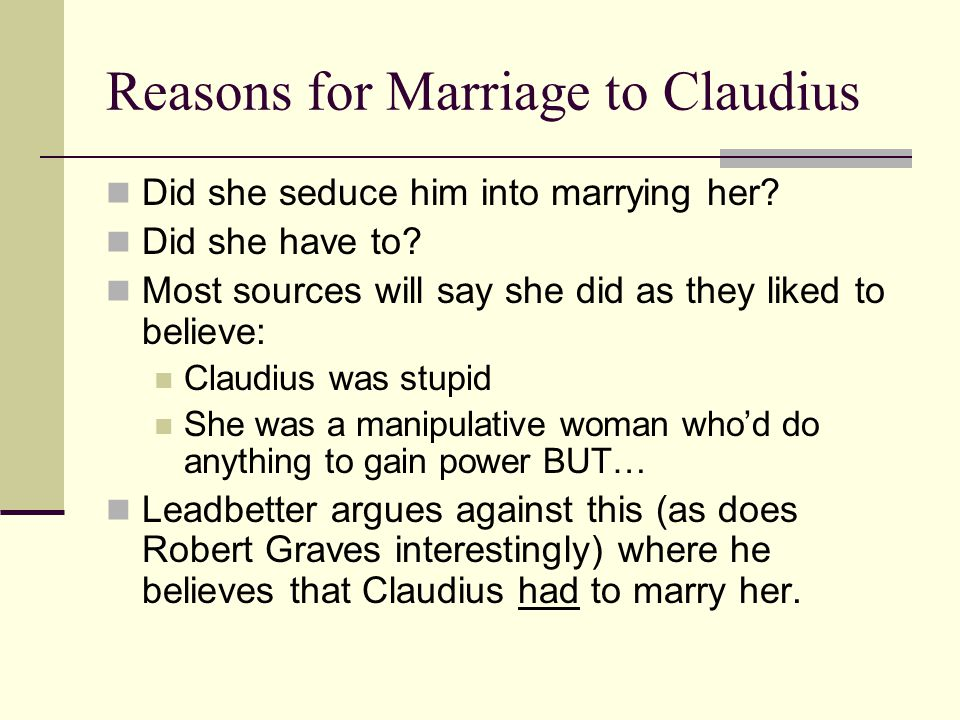 ….Then why did Claudius have to marry her.