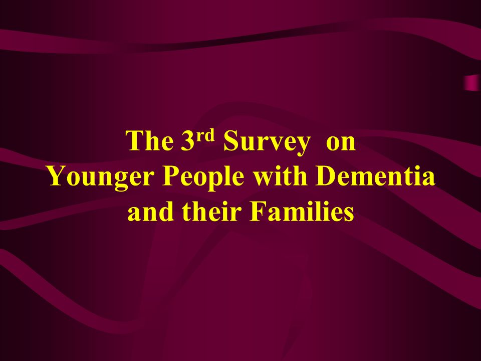 The 3 rd Survey on Younger People with Dementia and their Families