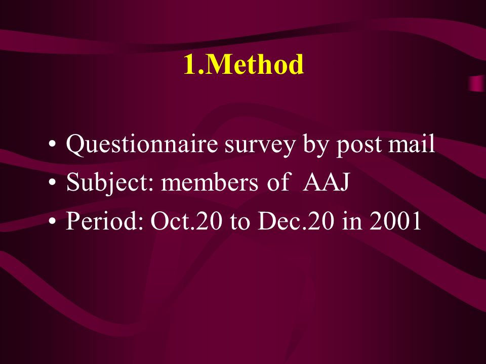 1.Method Questionnaire survey by post mail Subject: members of AAJ Period: Oct.20 to Dec.20 in 2001