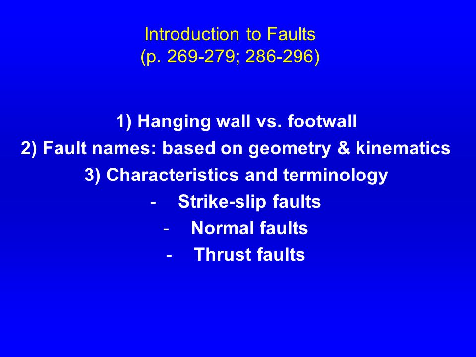 Introduction to Faults (p. 269-279; 286-296) 1) Hanging wall vs.