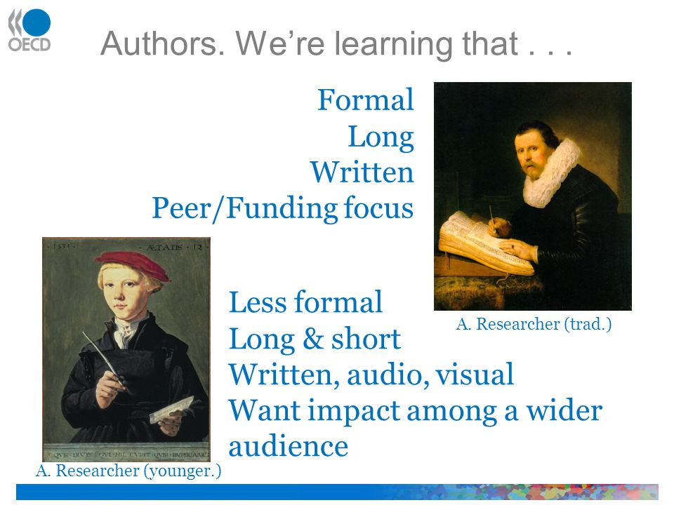 Formal Long Written Peer/Funding focus Less formal Long & short Written, audio, visual Want impact among a wider audience Authors.
