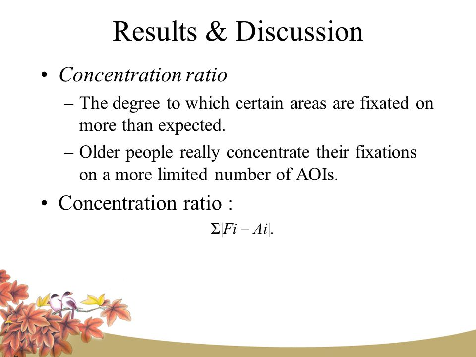 Results & Discussion Concentration ratio –The degree to which certain areas are fixated on more than expected.