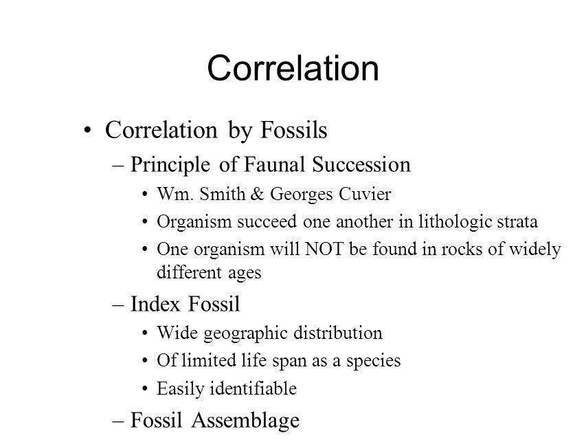 Correlation Correlation by Fossils –Principle of Faunal Succession Wm.