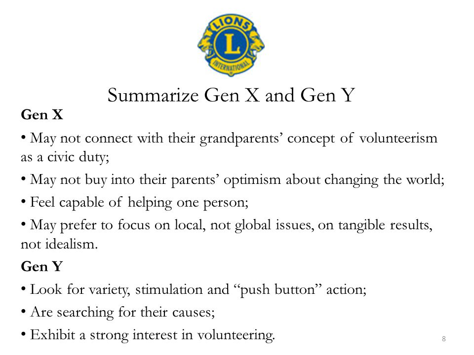 Gen X May not connect with their grandparents' concept of volunteerism as a civic duty; May not buy into their parents' optimism about changing the wo