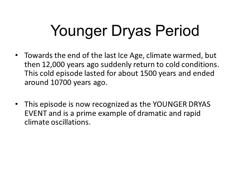 Younger Dryas Period Towards the end of the last Ice Age, climate warmed, but then 12,000 years ago suddenly return to cold conditions.