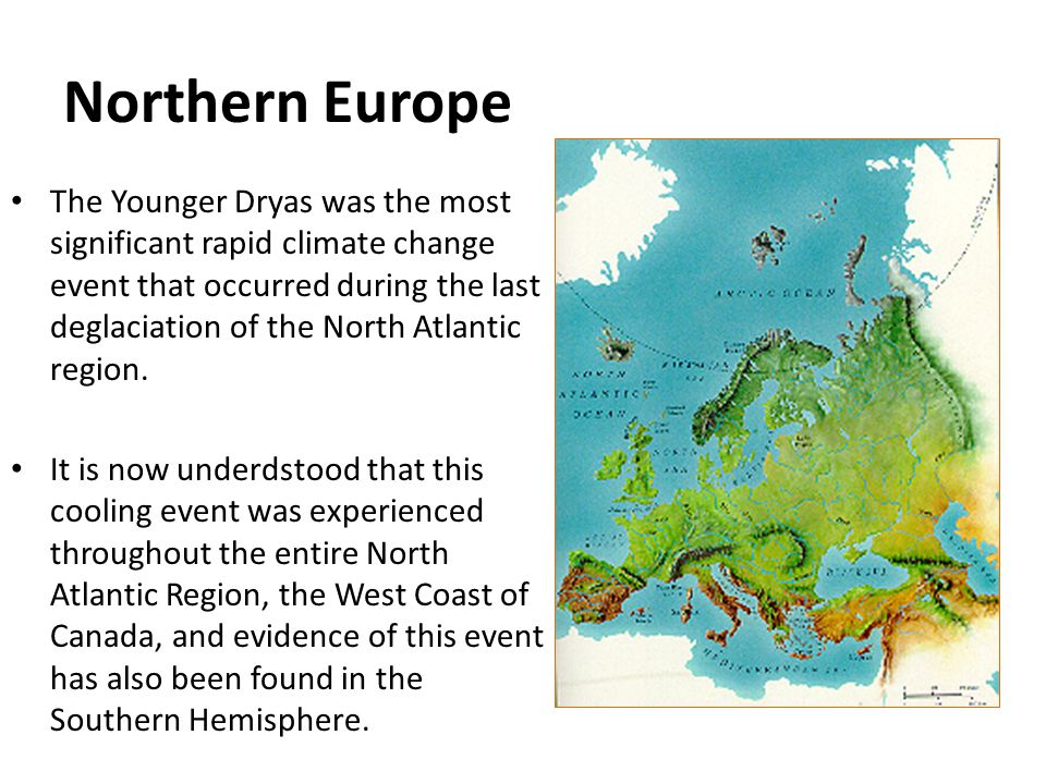 Northern Europe The Younger Dryas was the most significant rapid climate change event that occurred during the last deglaciation of the North Atlantic region.