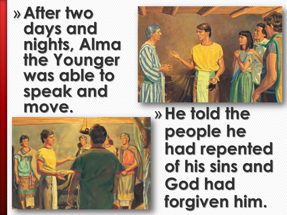 » Alma, along with other Church leaders, fasted and prayed and asked God to help Alma the Younger become strong again.
