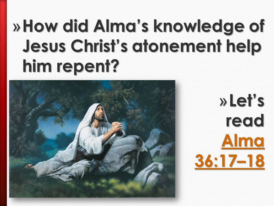 » How did Alma feel after the angel spoke to him? » Let's read Alma 36:11–17 Alma 36:11–17Alma 36:11–17 » Why is it important for us to feel sorry for