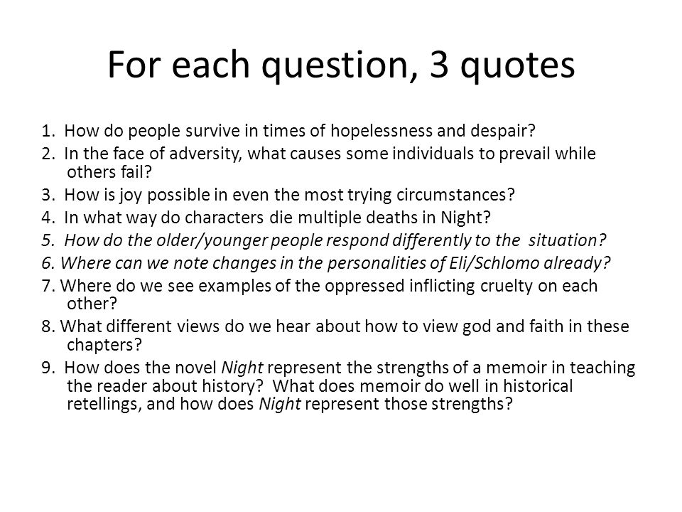 For each question, 3 quotes 1. How do people survive in times of hopelessness and despair? 2. In the face of adversity, what causes some individuals t