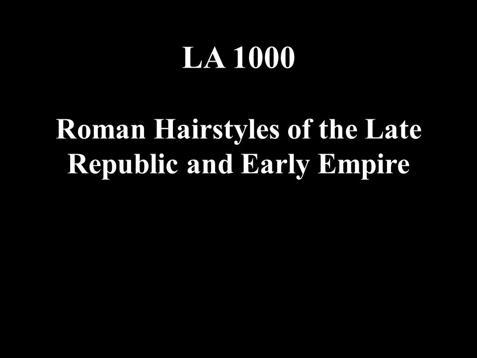 LA 1000 Roman Hairstyles of the Late Republic and Early Empire