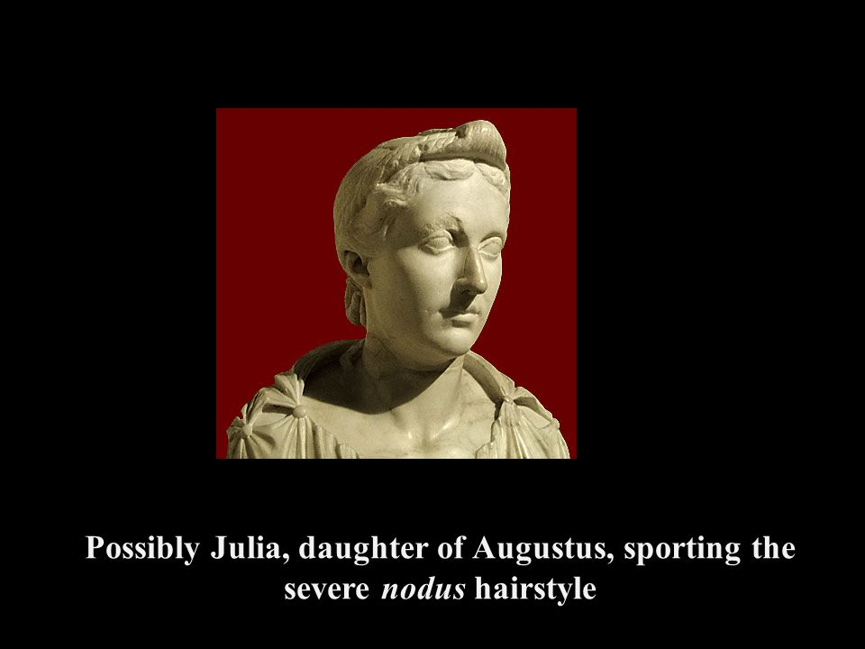 Possibly Julia, daughter of Augustus, sporting the severe nodus hairstyle