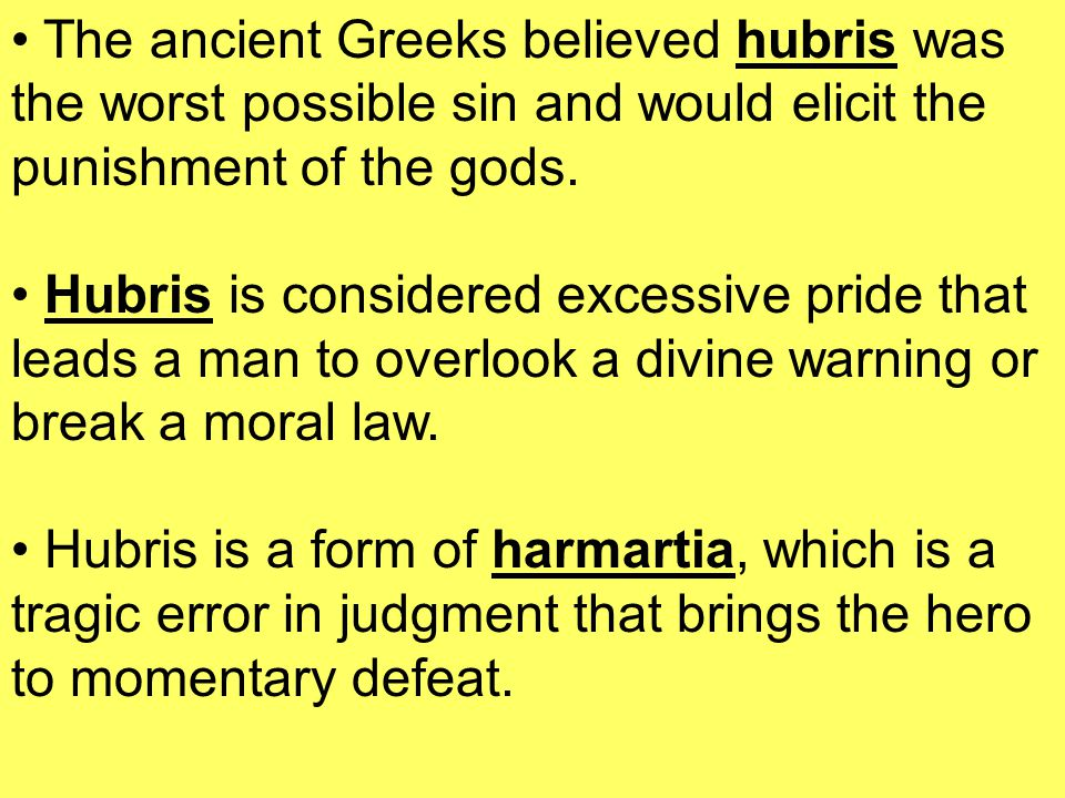 The ancient Greeks believed hubris was the worst possible sin and would elicit the punishment of the gods.