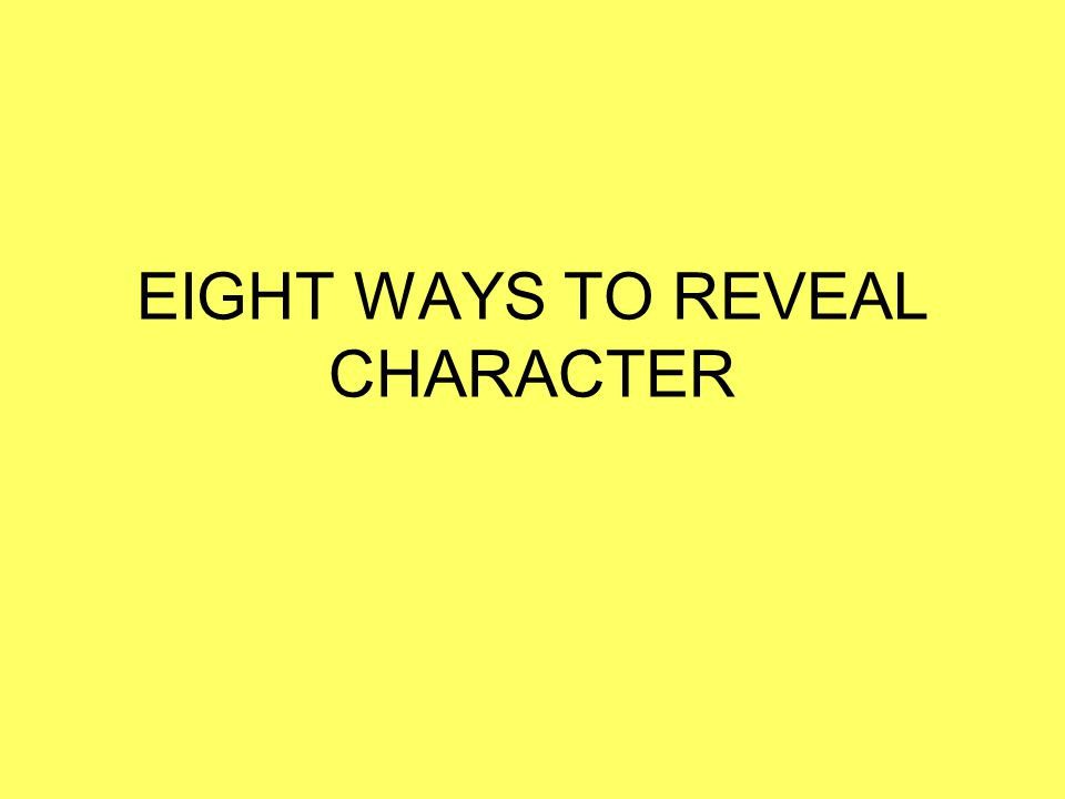 EIGHT WAYS TO REVEAL CHARACTER
