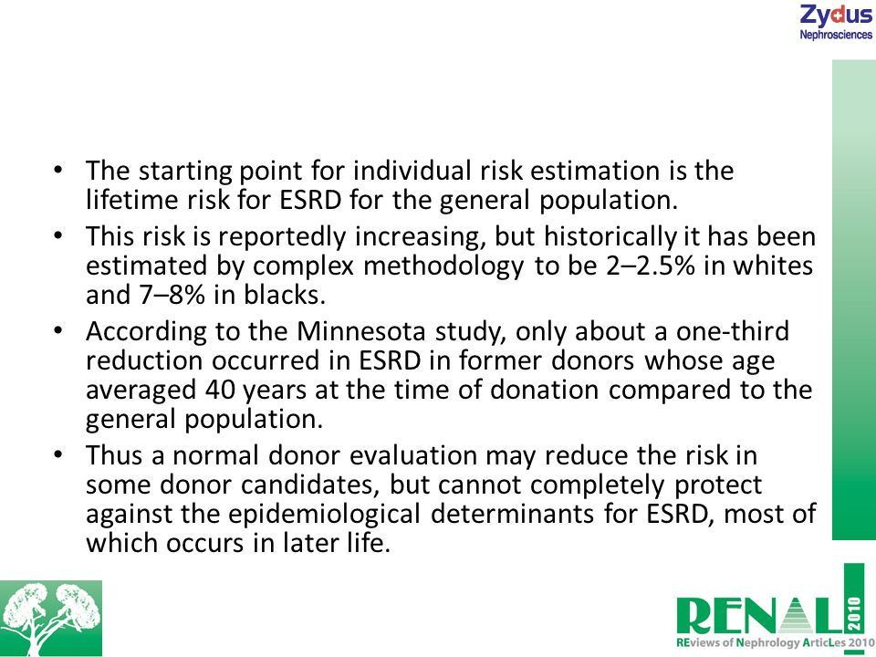 The starting point for individual risk estimation is the lifetime risk for ESRD for the general population.