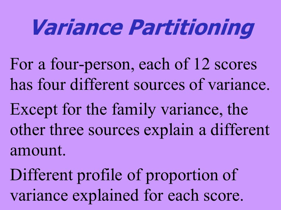 Variance Partitioning For a four-person, each of 12 scores has four different sources of variance.