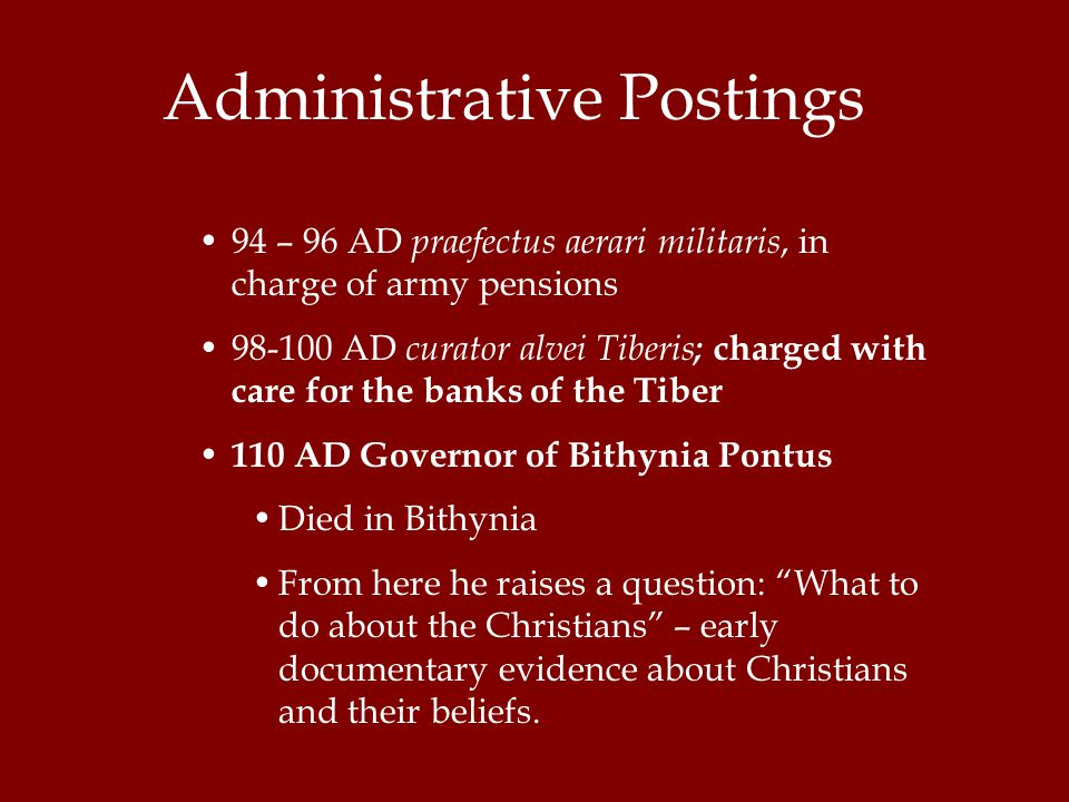 94 – 96 AD praefectus aerari militaris, in charge of army pensions 98-100 AD curator alvei Tiberis ; charged with care for the banks of the Tiber 110