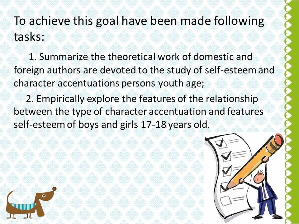 The hypothesis of our diploma is to assume that there is some correlation between the level of self-esteem and the type of character accentuation in persons of youthful age.
