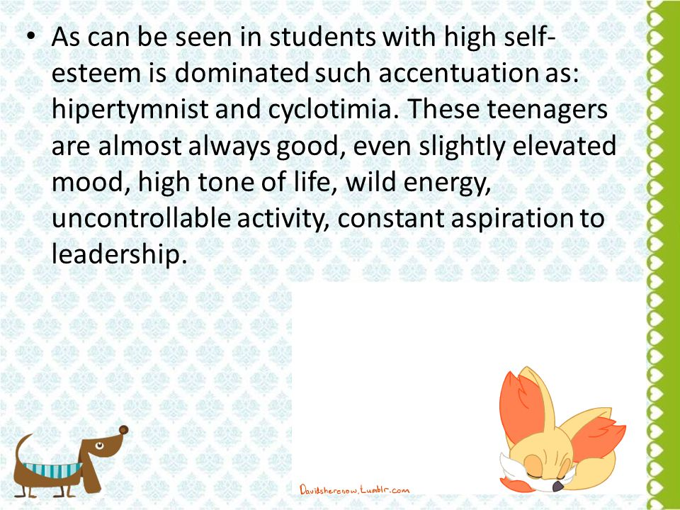 Students with low self-esteem is dominated by such accentuation as: demonstrativity, anxiety, exaltation, distimnist.
