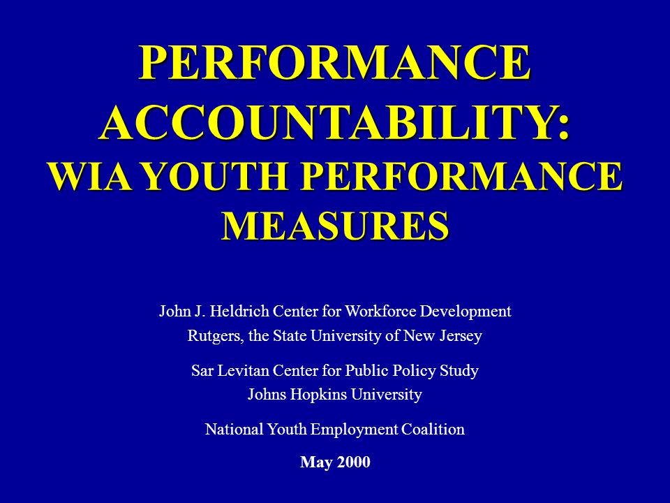 PERFORMANCE ACCOUNTABILITY: WIA YOUTH PERFORMANCE MEASURES John J.