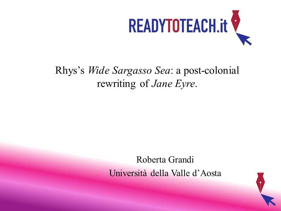 Rhys's Wide Sargasso Sea: a post-colonial rewriting of Jane Eyre. Roberta Grandi Università della Valle d'Aosta