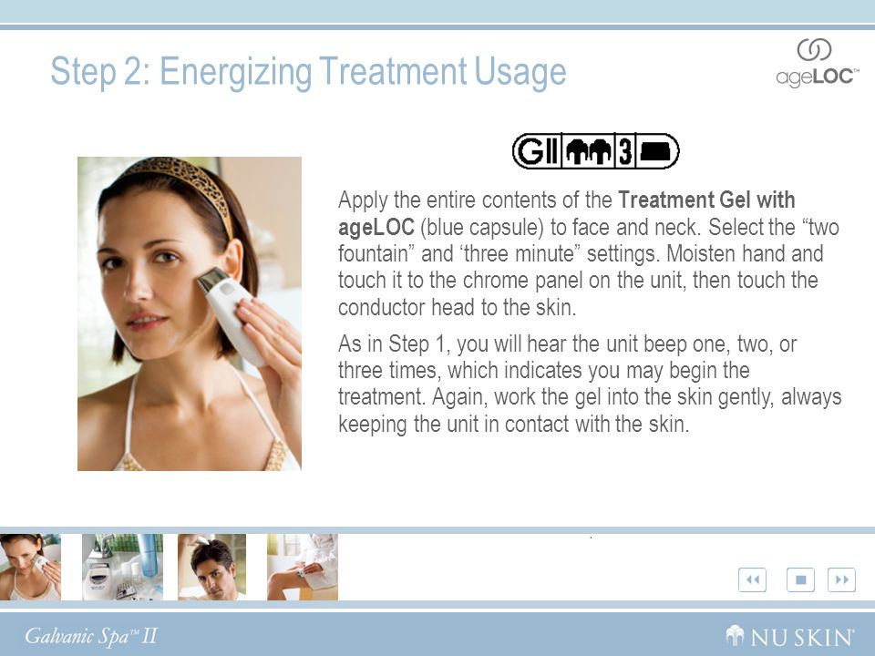 Step 2: Energizing Treatment Usage Apply the entire contents of the Treatment Gel with ageLOC (blue capsule) to face and neck.