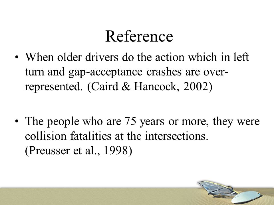 Reference When older drivers do the action which in left turn and gap-acceptance crashes are over- represented.