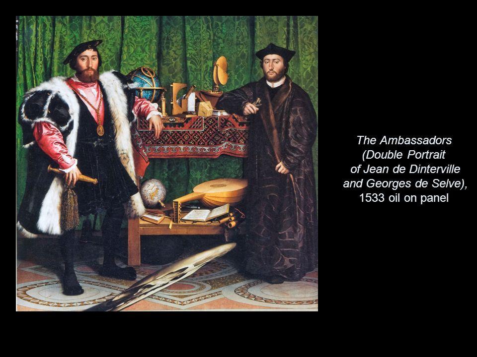 The Ambassadors (Double Portrait of Jean de Dinterville and Georges de Selve), 1533 oil on panel