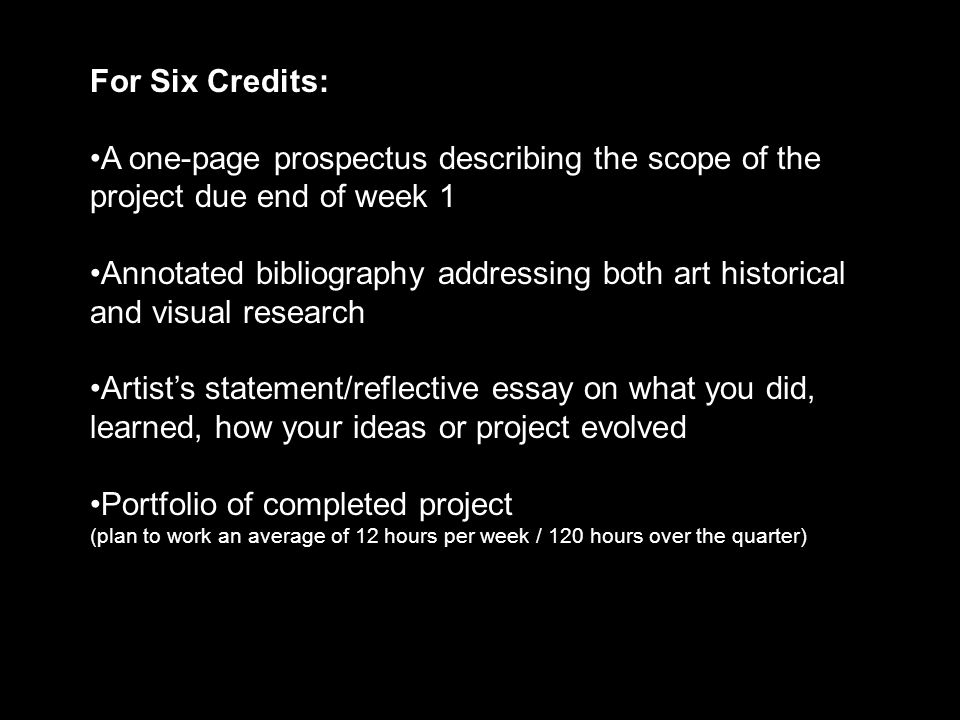 For Six Credits: A one-page prospectus describing the scope of the project due end of week 1 Annotated bibliography addressing both art historical and