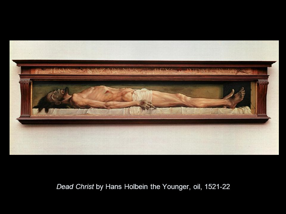 Dead Christ by Hans Holbein the Younger, oil, 1521-22