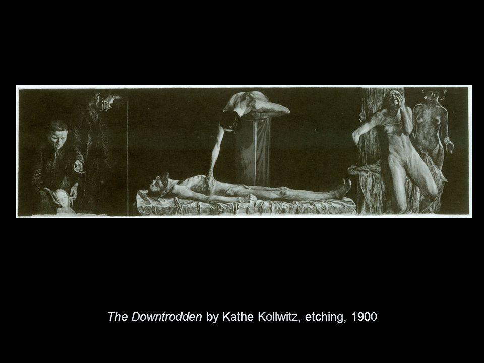The Downtrodden by Kathe Kollwitz, etching, 1900