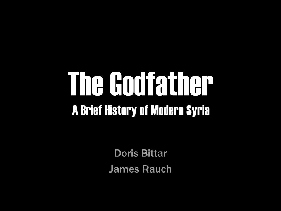 The Godfather A Brief History of Modern Syria Doris Bittar James Rauch