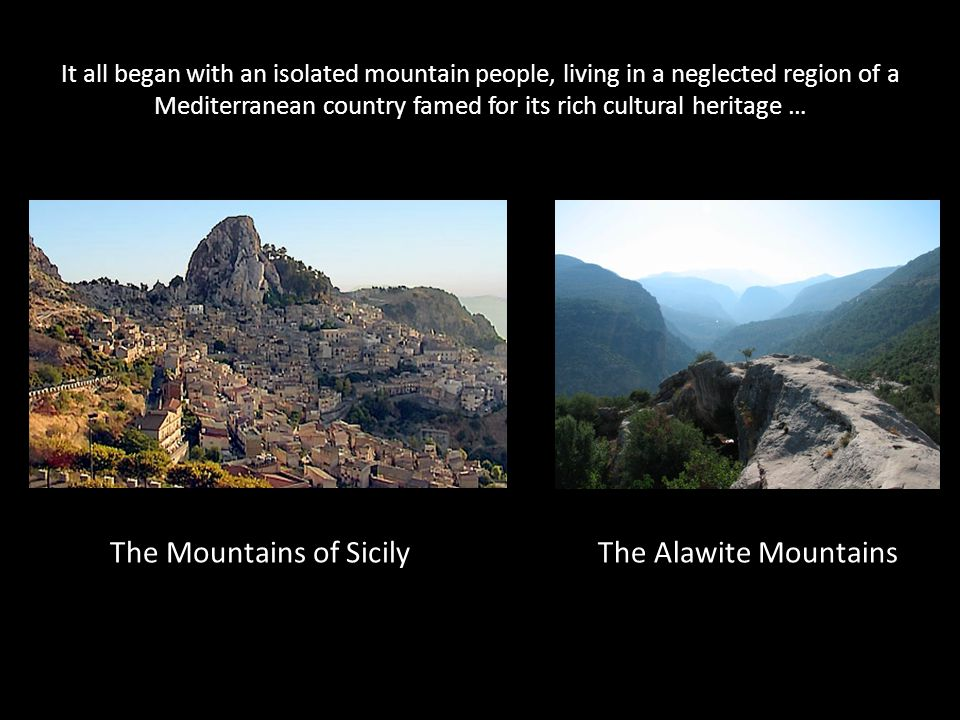 It all began with an isolated mountain people, living in a neglected region of a Mediterranean country famed for its rich cultural heritage … The Mountains of Sicily The Alawite Mountains