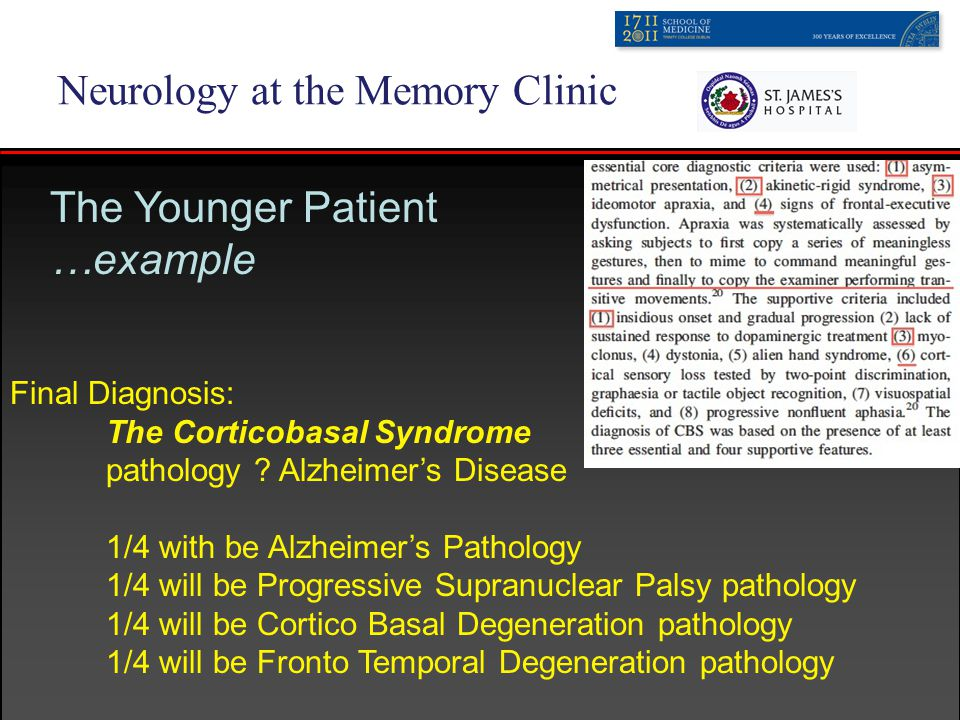 Neurology at the Memory Clinic The Younger Patient …example Final Diagnosis: The Corticobasal Syndrome pathology .