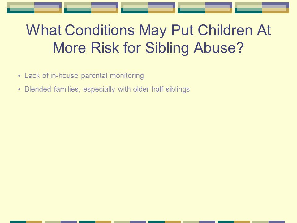 You can take steps to prevent sibling abuse: 1.