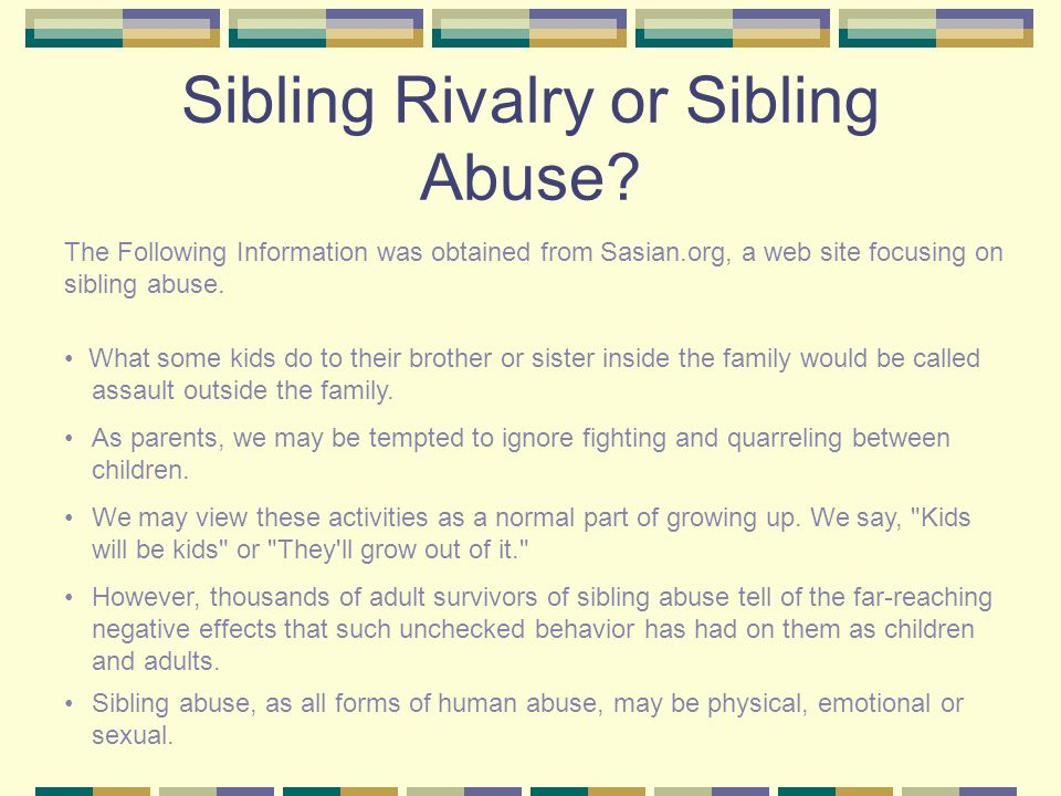 Emotional abuse is present in all forms of sibling abuse.
