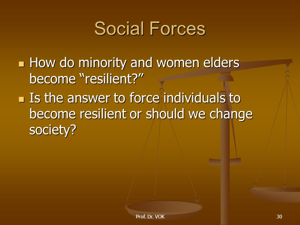 """Prof. Dr. VOK30 Social Forces How do minority and women elders become """"resilient?"""" How do minority and women elders become """"resilient?"""" Is the answer"""