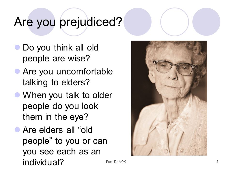 Prof. Dr. VOK5 Are you prejudiced. Do you think all old people are wise.
