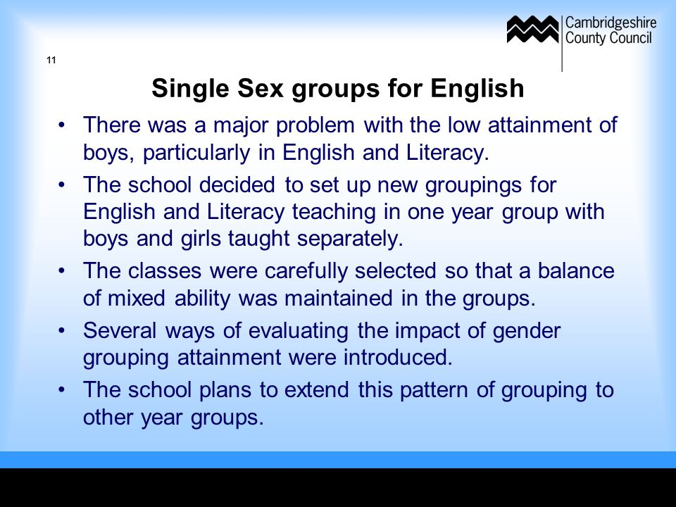 Single Sex groups for English There was a major problem with the low attainment of boys, particularly in English and Literacy.