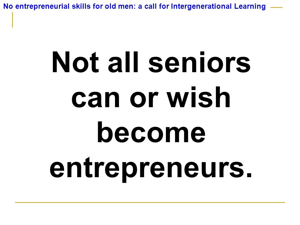 Not all seniors can or wish become entrepreneurs.