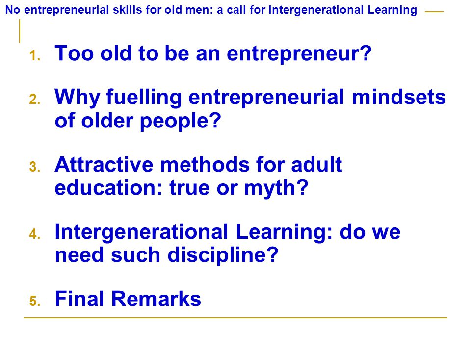 1.Too old to be an entrepreneur.