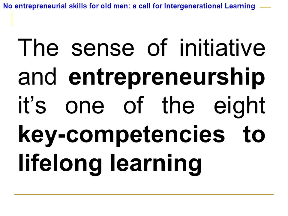 The sense of initiative and entrepreneurship it's one of the eight key-competencies to lifelong learning