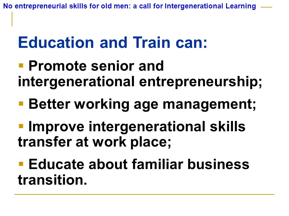 No entrepreneurial skills for old men: a call for Intergenerational Learning What do we know about senior and intergenerational entrepreneurship.