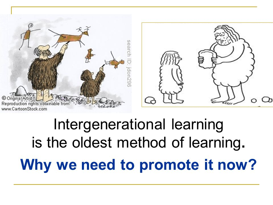 Intergenerational learning is the oldest method of learning. Why we need to promote it now?
