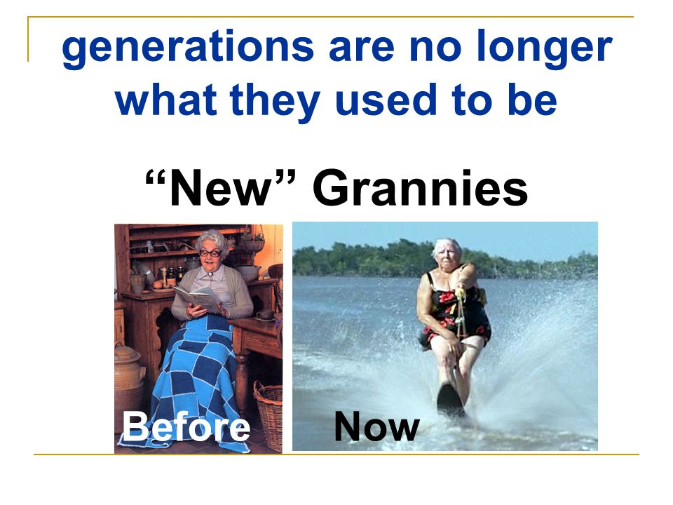 BeforeNow generations are no longer what they used to be New Grannies